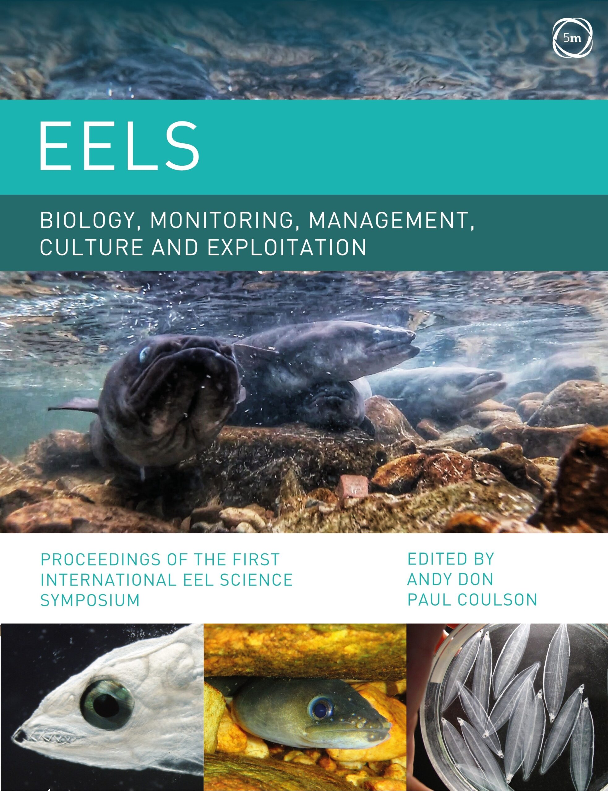 Eels Biology, Monitoring, Management, Culture and Exploitation: Proceedings of the First International Eel Science Symposium